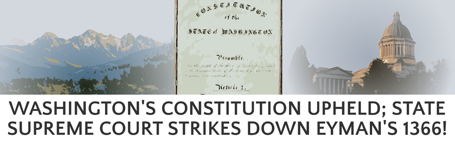 Washington's Constitution Upheld: State Supreme Court Strikes Down Eyman's I-1366!